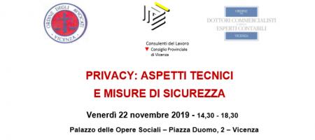 Venerdì 22 Novembre 2019 Vicenza - PRIVACY: ASPETTI TECNICI E MISURE DI SICUREZZA